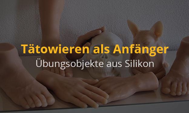 Als Anfänger tätowieren - Übungsobjekte aus Silikon